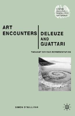 Image for Art Encounters Deleuze and Guattari: Thought Beyond Representation (Renewing Philosophy)