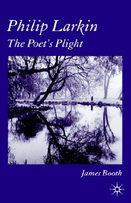 Image for Philip Larkin: The Poet's Plight