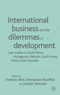 Image for International Business And The Dilemmas Of Development: Case Studies In South Africa, Madagascar, Pakistan, South Korea, Mexico and Colombia