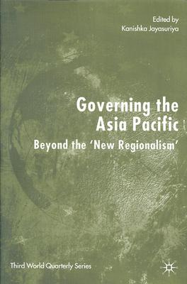 Image for Governing the Asia Pacific: Beyond the 'New Regionalism' (Third Worlds)