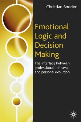 Image for Emotional Logic and Decision Making: The Interface Between Professional Upheaval and Personal Evolution