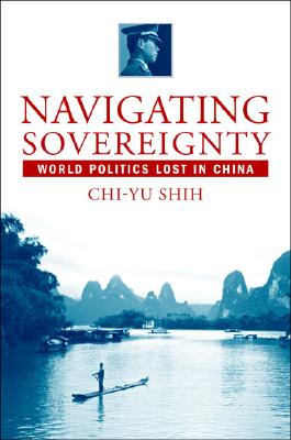 Image for Navigating Sovereignty: World Politics Lost in China (Comparative Perspectives on Modern Asia)