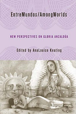 Entre Mundos / Among Worlds: New Perspectives on Gloria Anzaldua