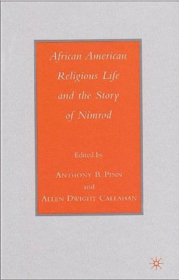 African American Religious Life and the Story of Nimrod (Black Religion/Womanist Thought/Social Justice)