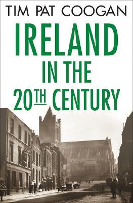 Ireland in the Twentieth Century, TIM PAT COOGAN