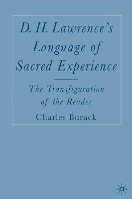 D.H. Lawrence's Language of Sacred Experience: The Transfiguration of the Reader, Burack, Charles