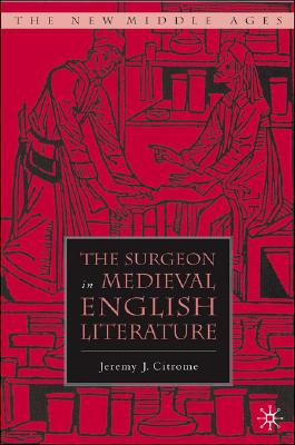 Image for The Surgeon in Medieval English Literature (The New Middle Ages)