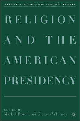 Image for Religion and the American Presidency (The Evolving American Presidency)