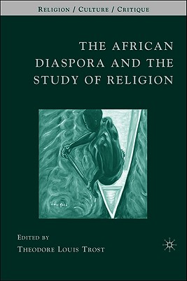 The African Diaspora and the Study of Religion (Religion/Culture/Critique)