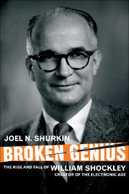 Broken Genius: The Rise and Fall of William Shockley, Creator of the Electronic Age (Macmillan Science), Shurkin, J.
