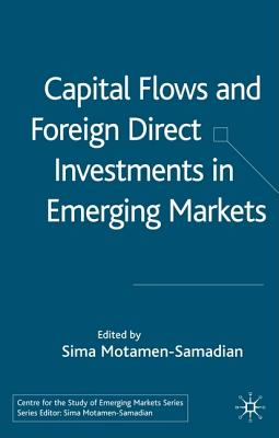 Image for Capital Flows and Foreign Direct Investments in Emerging Markets (Centre for the Study of Emerging Markets Series)