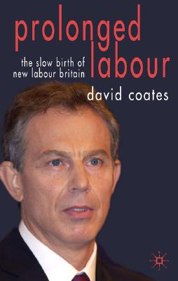 Image for Prolonged Labour: The Slow Birth of New Labour in Britain
