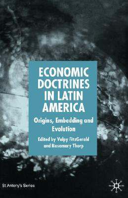 Image for Economic Doctrines in Latin America: Origins, Embedding and Evolution (St Antony's Series)