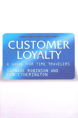 Image for Customer Loyalty: A Guide for Time Travellers
