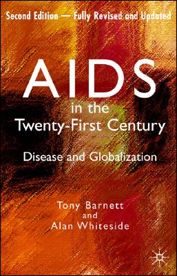 AIDS in the Twenty-First Century: Disease and Globalization Fully Revised and Updated Edition, Whiteside, Alan; Barnett, Tony