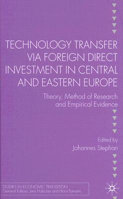 Image for Technology Transfer via Foreign Direct Investment in Central and Eastern Europe: Theory, Method of Research and Empirical Evidence (Studies in Economic Transition)