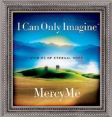 Image for I Can Only Imagine: Stories of Eternal Hope