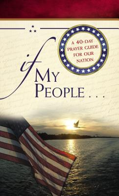 Image for If My People . . .: A 40-Day Prayer Guide for Our Nation