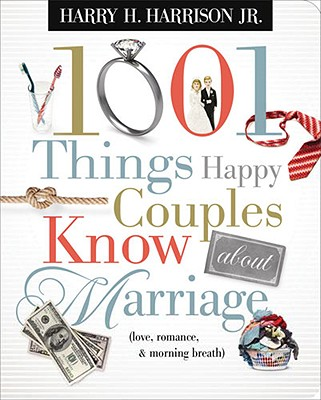 Image for 1001 Things Happy Couples Know About Marriage: Like Love, Romance & Morning Breath
