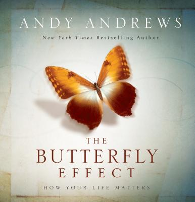 The Butterfly Effect: How Your Life Matters, Andy Andrews
