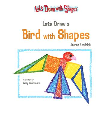 Let's Draw a Bird with Shapes (Let's Draw With Shapes), Randolph, Joanne