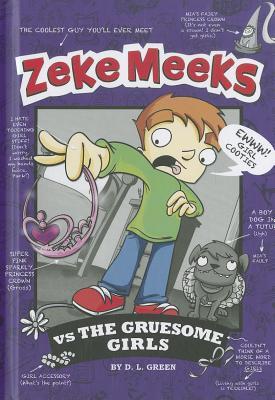 Zeke Meeks vs the Gruesome Girls, D.L. Green
