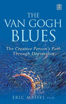 The Van Gogh Blues : The Creative Person's Path Through Depression, Maisel, Eric