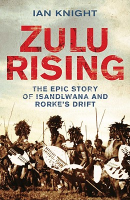 Image for Zulu Rising: The Epic Story of iSandlwana and Rorke's Drift