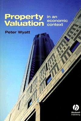 Property Valuation: In an Economic Context, Wyatt, Peter