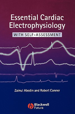 Essential Cardiac Electrophysiology: With Self-Assessment, Zainul Abedin (Author), Robert Conner (Author)