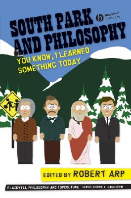 South Park and Philosophy: You Know, I Learned Something Today  (The Blackwell Philosophy & Pop Culture Series)