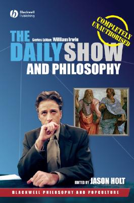 Image for The Daily Show and Philosophy: Moments of Zen in the Art of Fake News