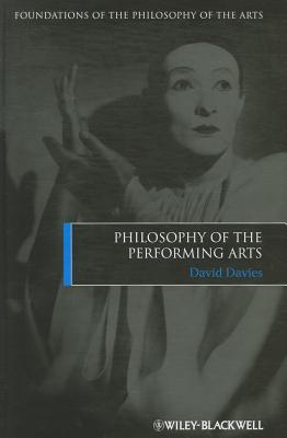 Philosophy of the Performing Arts (Foundations of the Philosophy of the Arts), David Davies (Author)