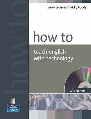 How to Teach English with Technology Book and CD-ROM Pack, Dudeney, Gavin,  Hockly, Nicky