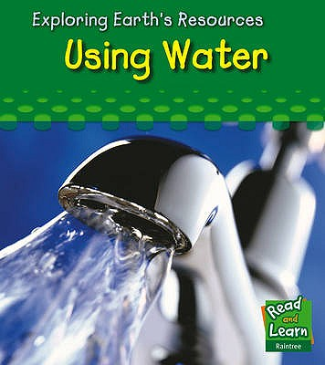 Image for Using water (Read and Learn: Exploring Earth's Resources)