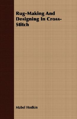Rug-Making And Designing In Cross-Stitch, Hodkin, Mabel