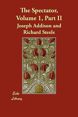 The Spectator, Volume 1, Part II, Addison, Joseph; Steele, Richard