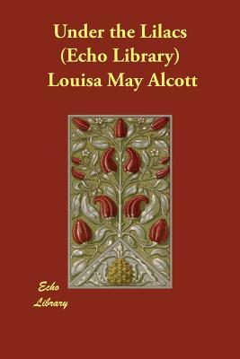 Under the Lilacs   (Echo Library), Alcott, Louisa May