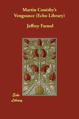Martin Conisby's Vengeance (Echo Library), Farnol, Jeffrey