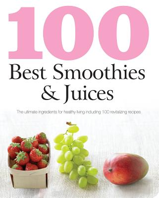 Image for 100 Best Smoothies & Juices