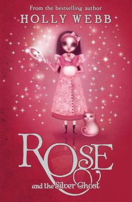 Rose and the Silver Ghost (Rose, Book 4), Holly Webb