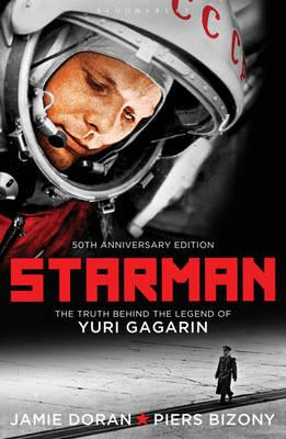 Starman: The Truth Behind the Legend of Yuri Gagarin. Jamie Doran & Piers Bizony, Doran, Jamie