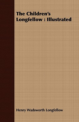 The Children's Longfellow: Illustrated, Longfellow, Henry Wadsworth