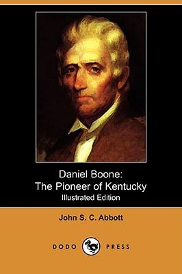 Daniel Boone: The Pioneer of Kentucky (Illustrated Edition) (Dodo Press), Abbott, John Stevens Cabot