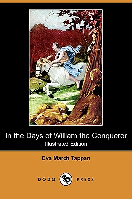 In the Days of William the Conqueror (Illustrated Edition) (Dodo Press), Tappan, Eva March