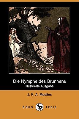Die Nymphe Des Brunnens (Illustrierte Ausgabe) (Dodo Press) (German Edition), Musaus, J. K. a.; Musus, J. K. a.