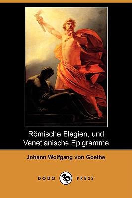 Romische Elegien, Und Venetianische Epigramme (Dodo Press), Goethe, Johann Wolfgang von