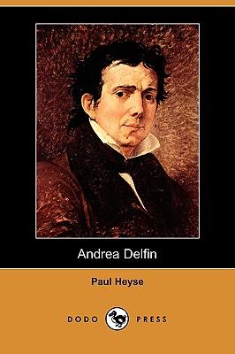 Andrea Delfin (Dodo Press) (German Edition), Heyse, Paul