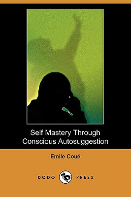 Self Mastery Through Conscious Autosuggestion, Coue, Emile