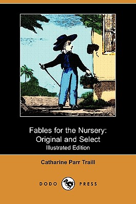 Fables for the Nursery: Original and Select (Illustrated Edition) (Dodo Press), Traill, Catharine Parr